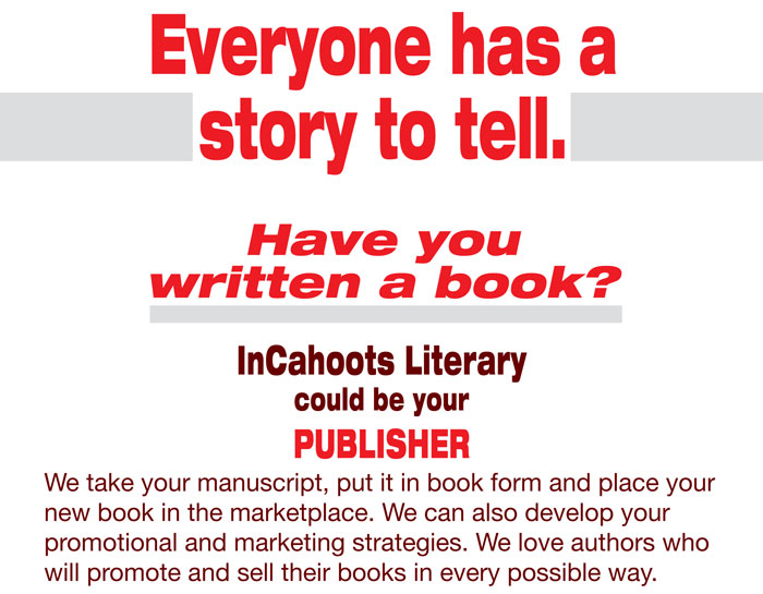Everyone has a story to tell. Have you written a book. InCahoots Literary could be your publisher.